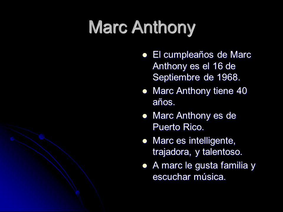 Marc Anthony El cumpleaños de Marc Anthony es el 16 de Septiembre de 1968.