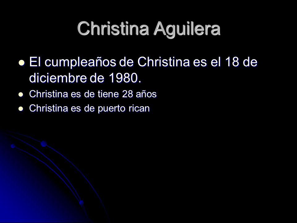 Christina Aguilera El cumpleaños de Christina es el 18 de diciembre de 1980.