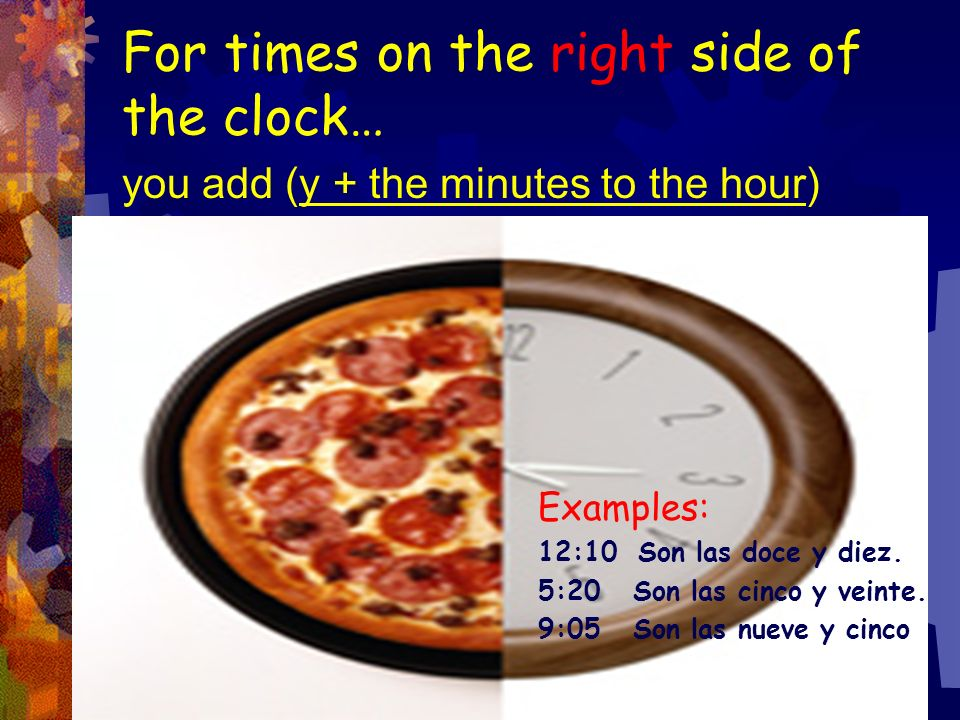 Think of the clock as a pizza… …divided in half (straight up and down).