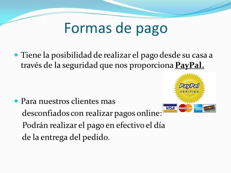 Formas de pago Tiene la posibilidad de realizar el pago desde su casa a través de la seguridad que nos proporciona PayPal. Para nuestros clientes mas
