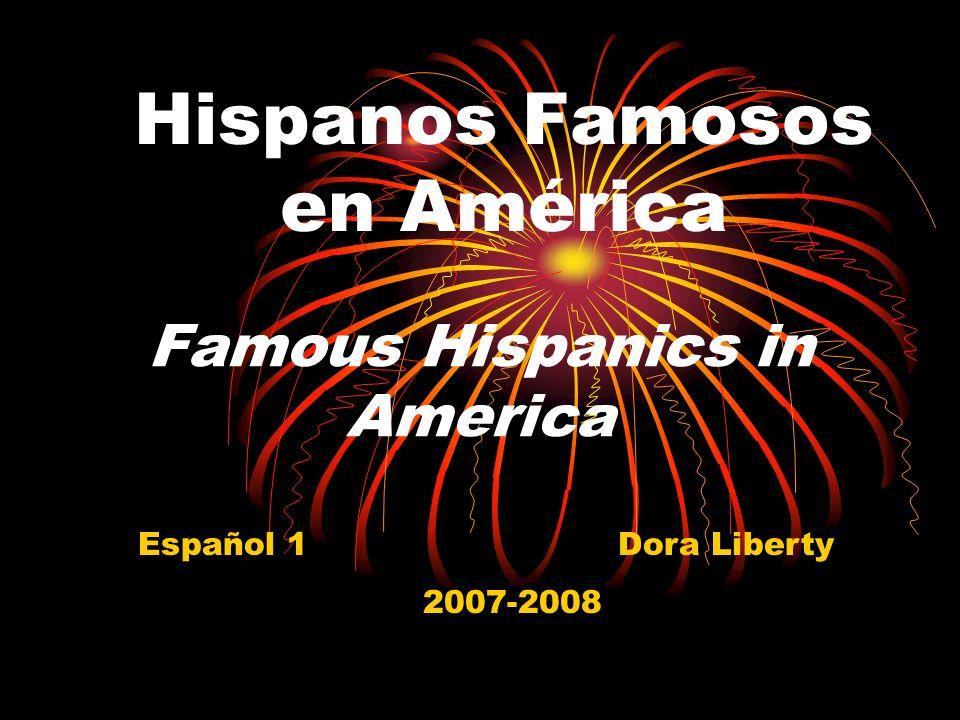 Famous Hispanics in America Hispanos Famosos en América Español 1Dora Liberty 2007-2008