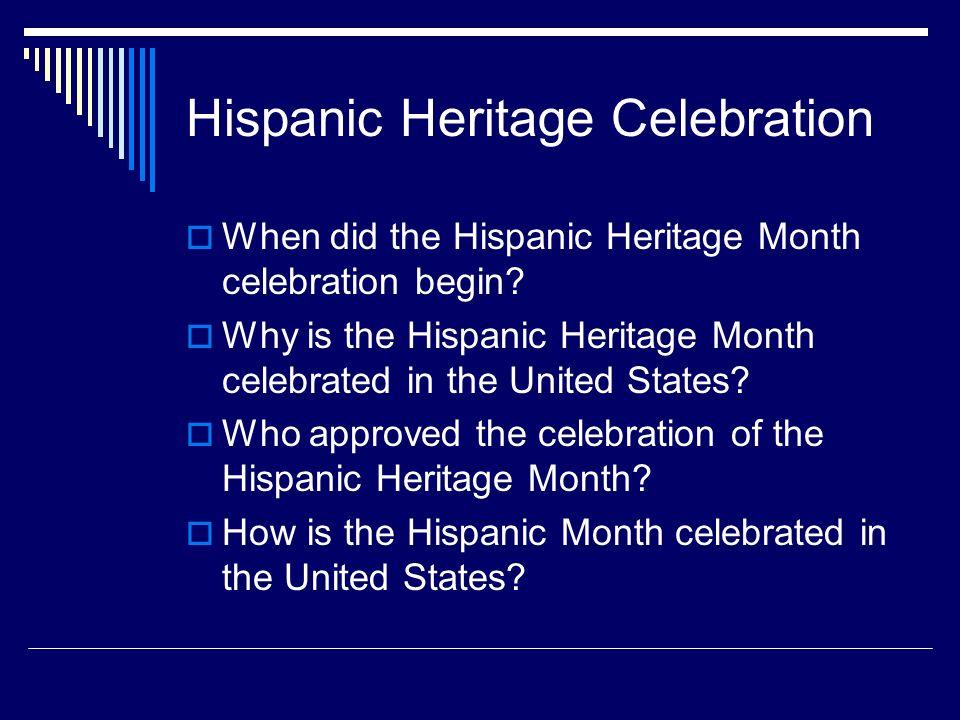 Hispanic Heritage Celebration When did the Hispanic Heritage Month celebration begin.