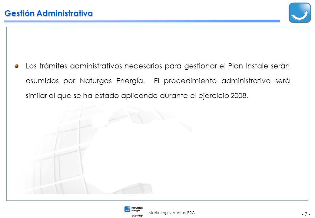 Marketing y Ventas B2C - 7 - Gestión Administrativa Los trámites administrativos necesarios para gestionar el Plan Instale serán asumidos por Naturgas Energía.