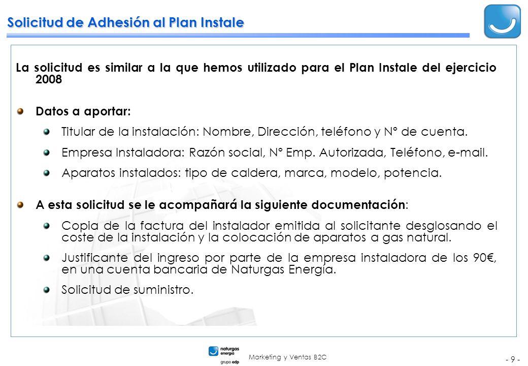 Marketing y Ventas B2C - 9 - Solicitud de Adhesión al Plan Instale La solicitud es similar a la que hemos utilizado para el Plan Instale del ejercicio