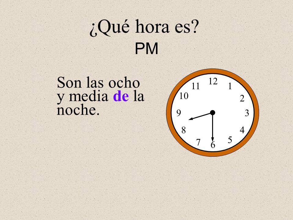 Son las ocho y media de la noche. 12 1 2 3 4 5 6 7 8 9 10 11 ¿Qué hora es? PM