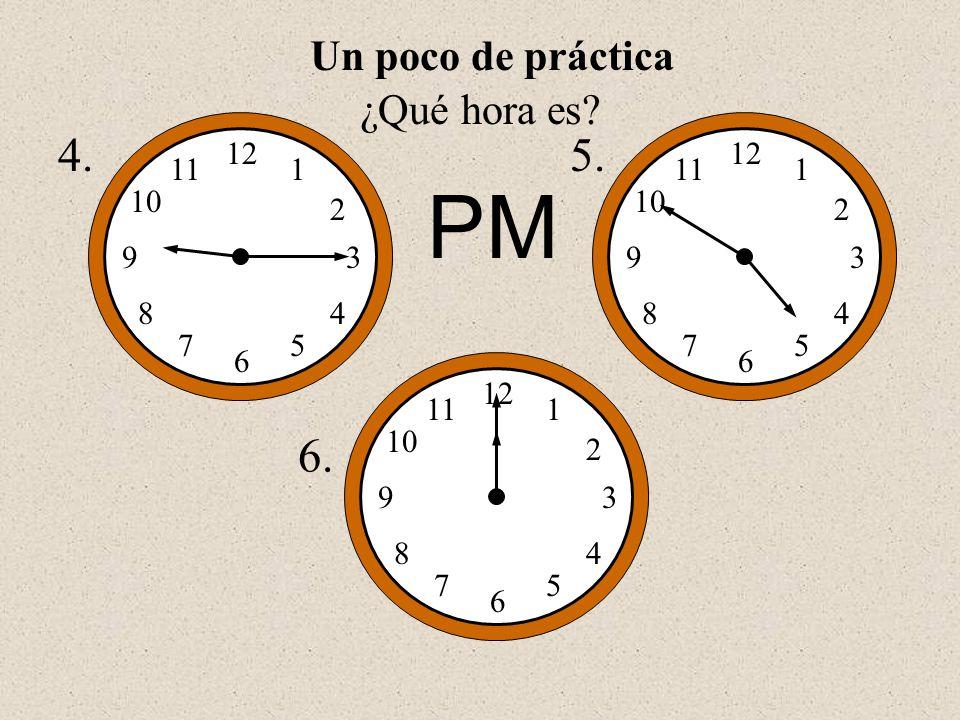 ¿Qué hora es? 4. 12 1 2 3 5 6 7 8 9 10 11 4 12 1 2 3 5 6 7 8 9 10 11 4 12 1 2 3 5 6 7 8 9 10 11 4 5. 6. PMPM Un poco de práctica