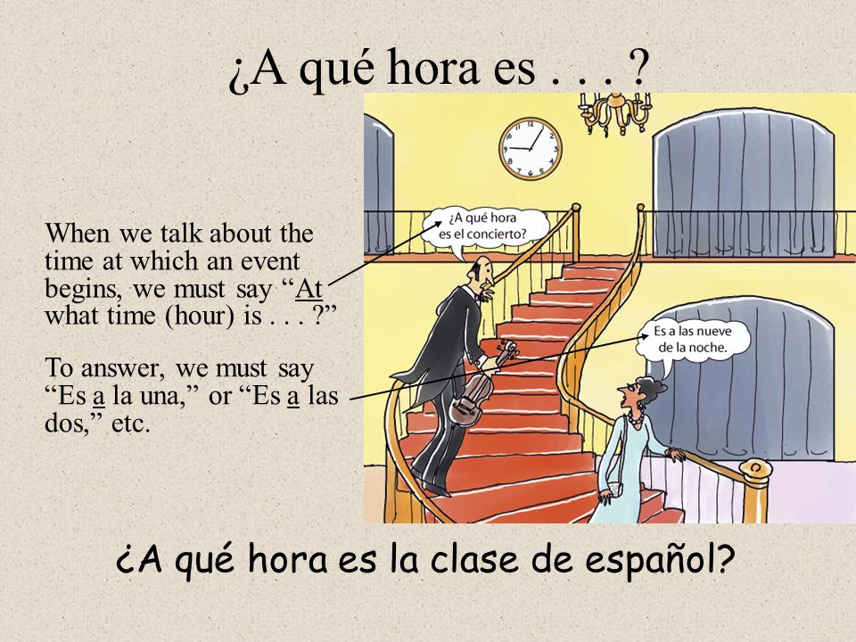 ¿A qué hora es... ? When we talk about the time at which an event begins, we must say At what time (hour) is... ? To answer, we must say Es a la una,