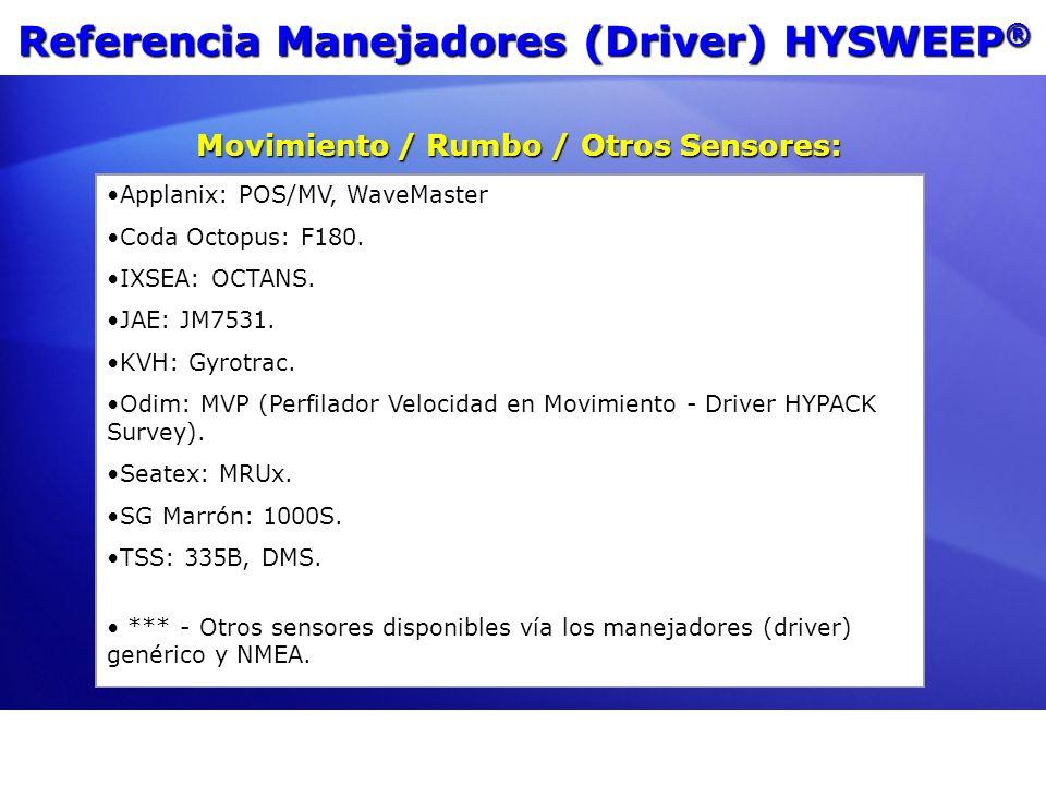 Referencia Manejadores (Driver) HYSWEEP ® Applanix: POS/MV, WaveMaster Coda Octopus: F180. IXSEA: OCTANS. JAE: JM7531. KVH: Gyrotrac. Odim: MVP (Perfi