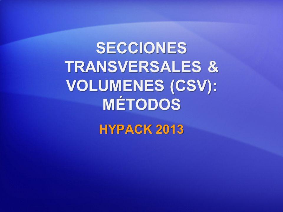 SECCIONES TRANSVERSALES & VOLUMENES (CSV): MÉTODOS HYPACK 2013