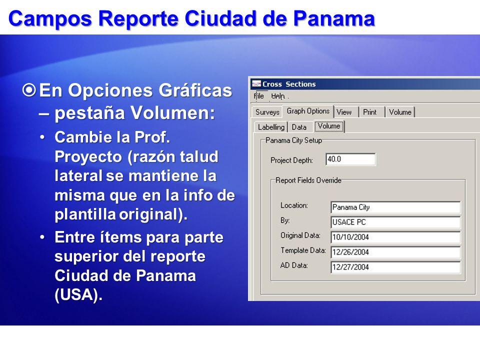 Campos Reporte Ciudad de Panama En Opciones Gráficas – pestaña Volumen: En Opciones Gráficas – pestaña Volumen: Cambie la Prof. Proyecto (razón talud