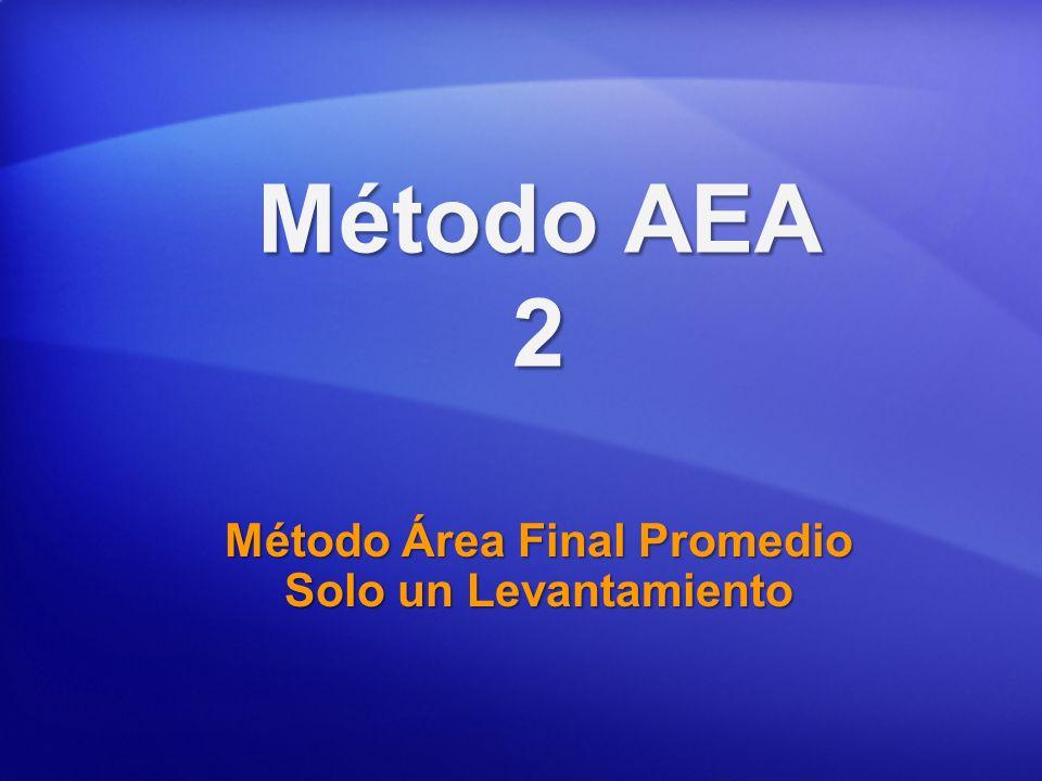 Método AEA 2 Método Área Final Promedio Solo un Levantamiento