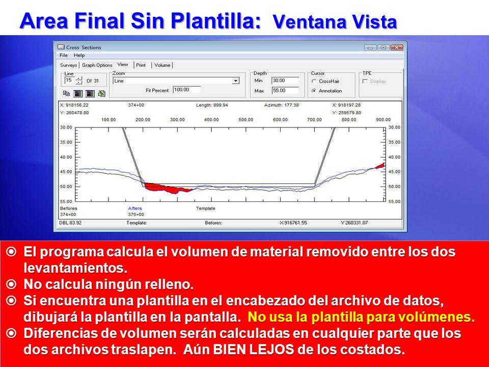 Area Final Sin Plantilla: Ventana Vista El programa calcula el volumen de material removido entre los dos levantamientos. El programa calcula el volum