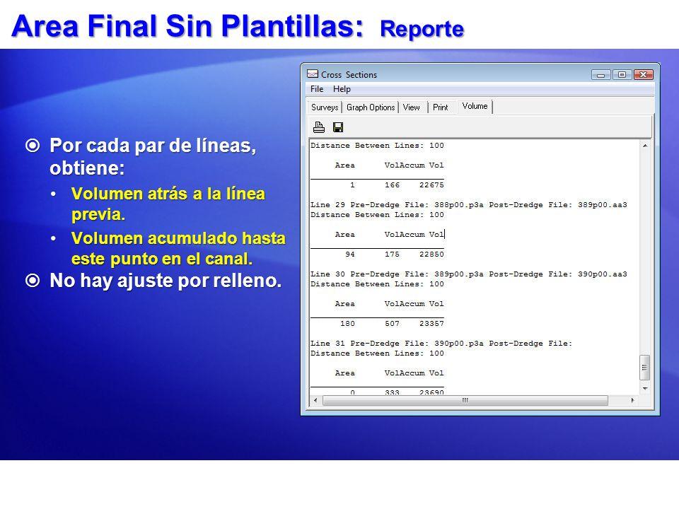 Area Final Sin Plantillas: Reporte Por cada par de líneas, obtiene: Por cada par de líneas, obtiene: Volumen atrás a la línea previa.Volumen atrás a l
