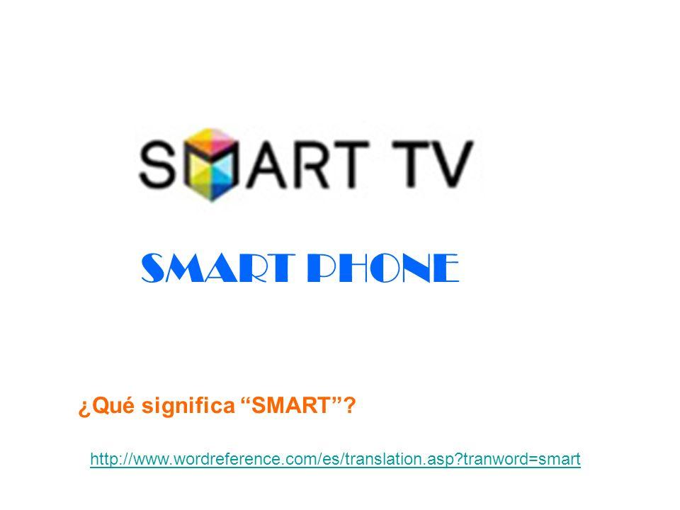 SMART PHONE ¿Qué significa SMART? http://www.wordreference.com/es/translation.asp?tranword=smart