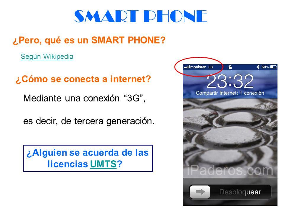 ¿Cómo se conecta a internet? SMART PHONE Mediante una conexión 3G, es decir, de tercera generación. ¿Alguien se acuerda de las licencias UMTS?UMTS Seg