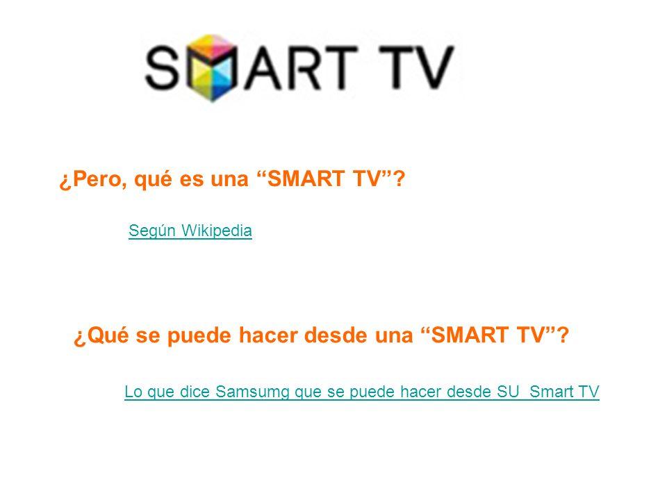 Según Wikipedia ¿Pero, qué es una SMART TV? Lo que dice Samsumg que se puede hacer desde SU Smart TV ¿Qué se puede hacer desde una SMART TV?