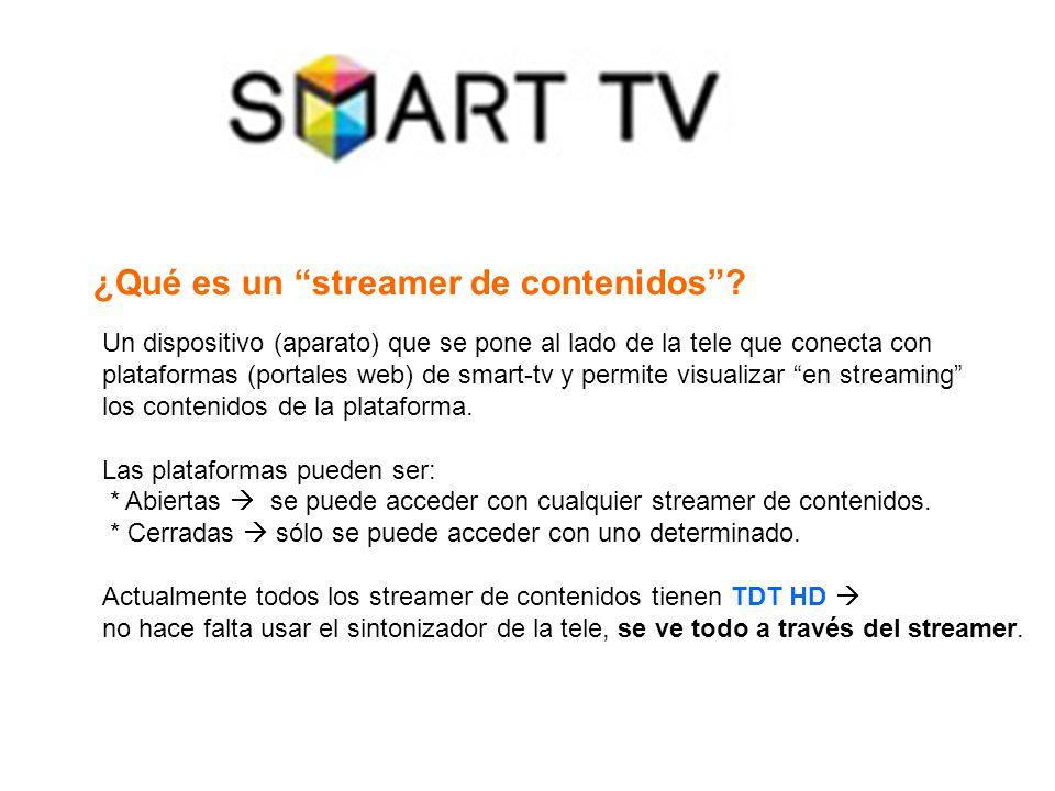 ¿Qué es un streamer de contenidos? Un dispositivo (aparato) que se pone al lado de la tele que conecta con plataformas (portales web) de smart-tv y pe