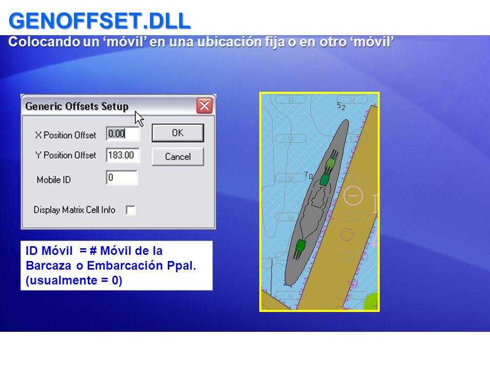 GENOFFSET.DLL Colocando un móvil en una ubicación fija o en otro móvil ID Móvil = # Móvil de la Barcaza o Embarcación Ppal. (usualmente = 0)
