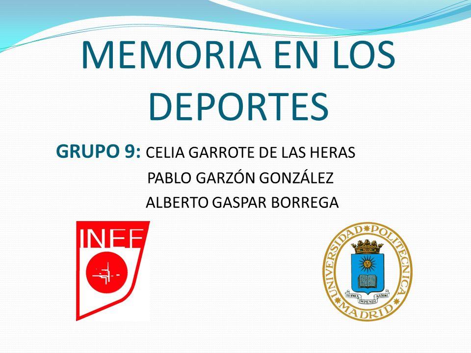 MEMORIA EN LOS DEPORTES GRUPO 9: CELIA GARROTE DE LAS HERAS PABLO GARZÓN GONZÁLEZ ALBERTO GASPAR BORREGA