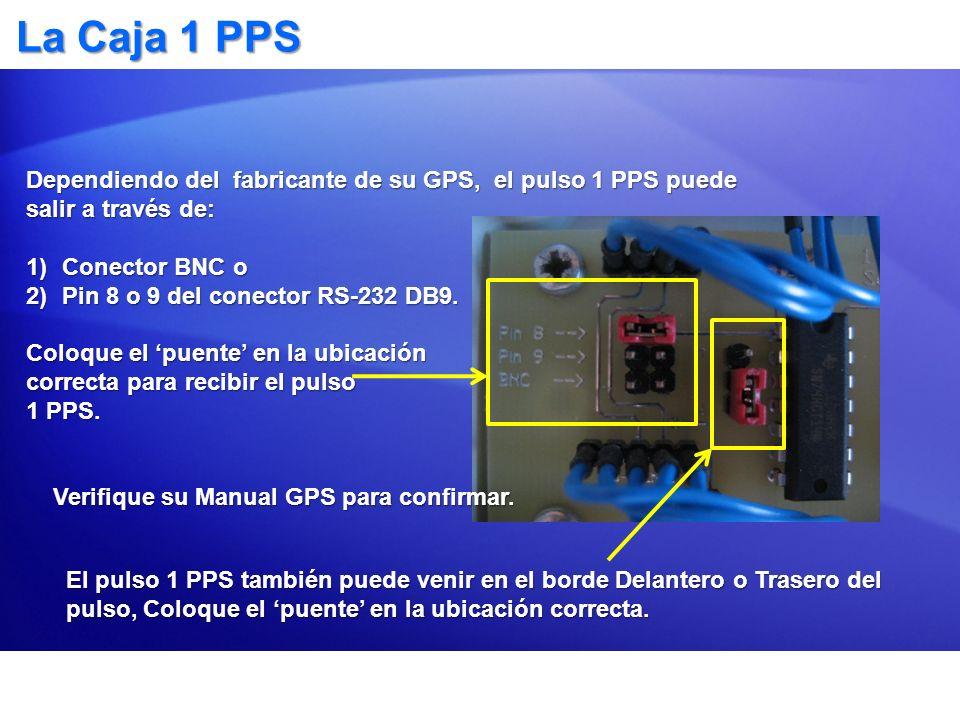 La Caja 1 PPS Dependiendo del fabricante de su GPS, el pulso 1 PPS puede salir a través de: 1)Conector BNC o 2)Pin 8 o 9 del conector RS-232 DB9. Colo