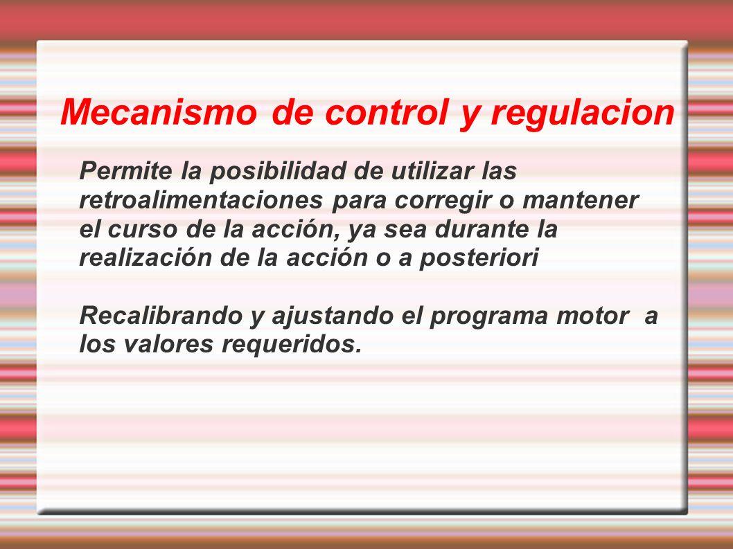 Mecanismo de control y regulacion Permite la posibilidad de utilizar las retroalimentaciones para corregir o mantener el curso de la acción, ya sea du