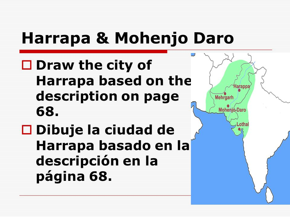 Harrapa & Mohenjo Daro Draw the city of Harrapa based on the description on page 68. Dibuje la ciudad de Harrapa basado en la descripción en la página