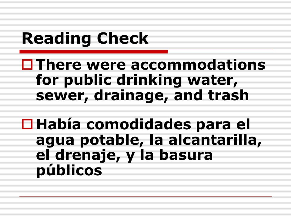 Reading Check There were accommodations for public drinking water, sewer, drainage, and trash Había comodidades para el agua potable, la alcantarilla,