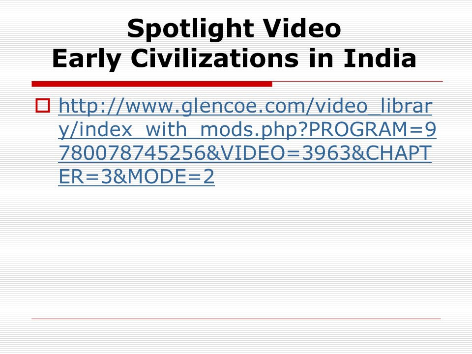 Spotlight Video Early Civilizations in India http://www.glencoe.com/video_librar y/index_with_mods.php?PROGRAM=9 780078745256&VIDEO=3963&CHAPT ER=3&MO
