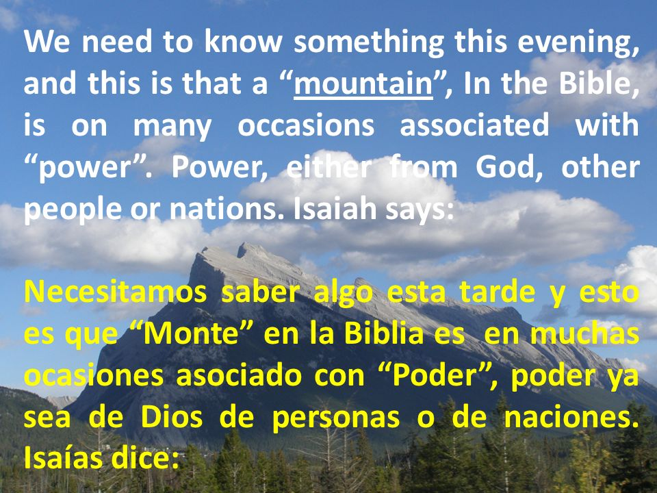 We need to know something this evening, and this is that a mountain, In the Bible, is on many occasions associated with power.