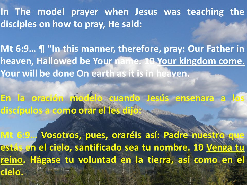 In The model prayer when Jesus was teaching the disciples on how to pray, He said: Mt 6:9… ¶ In this manner, therefore, pray: Our Father in heaven, Hallowed be Your name.