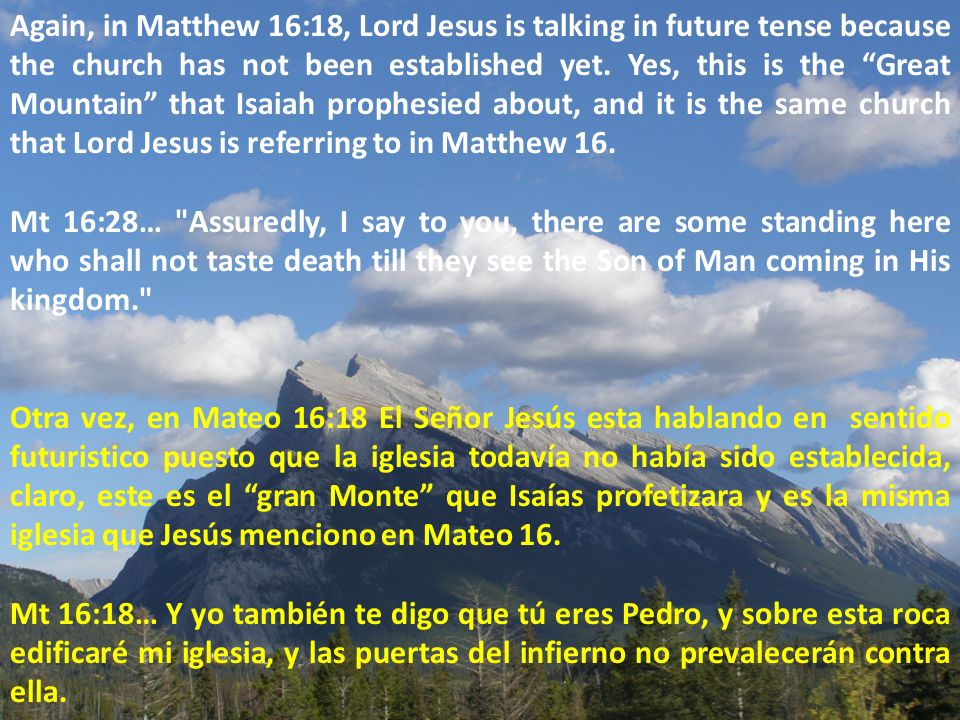 Again, in Matthew 16:18, Lord Jesus is talking in future tense because the church has not been established yet.