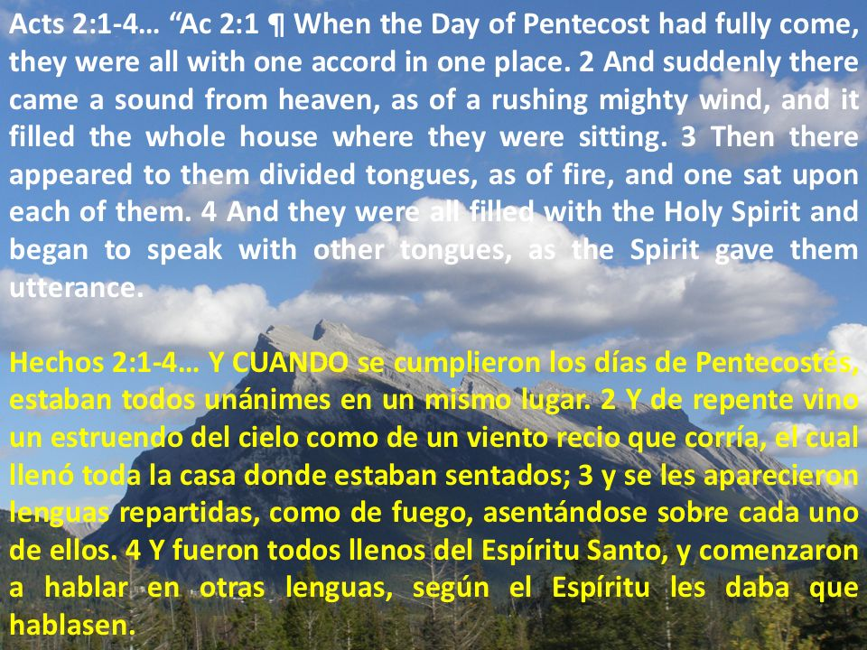 Acts 2:1-4… Ac 2:1 ¶ When the Day of Pentecost had fully come, they were all with one accord in one place.
