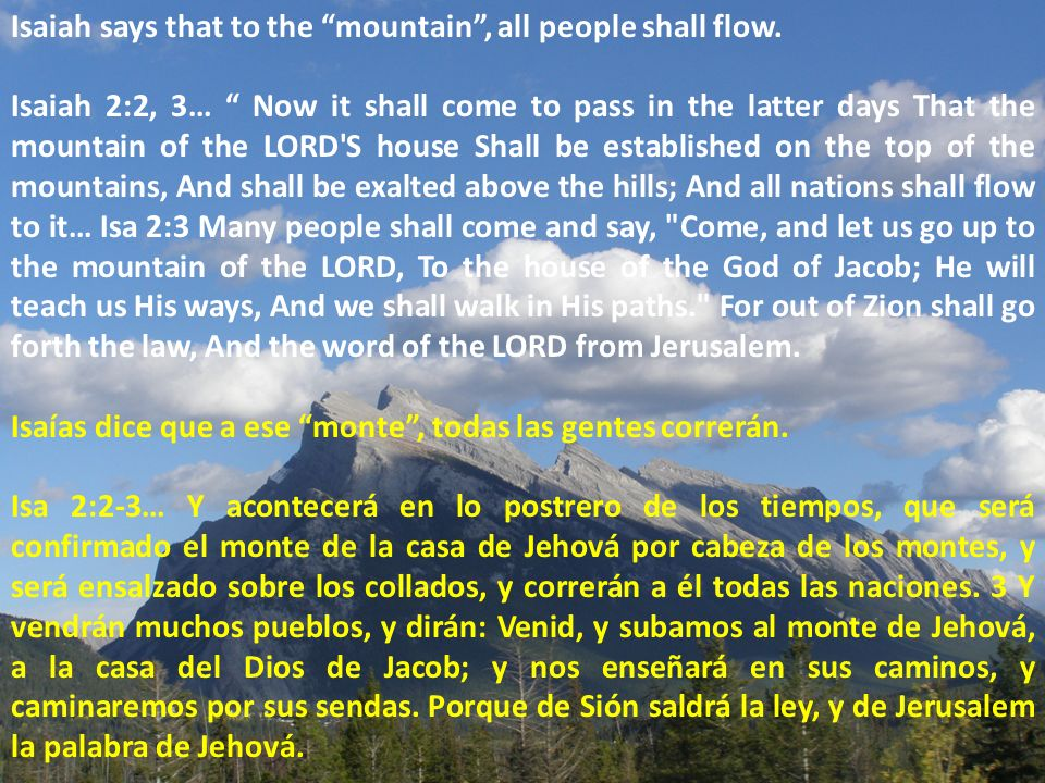 Isaiah says that to the mountain, all people shall flow.