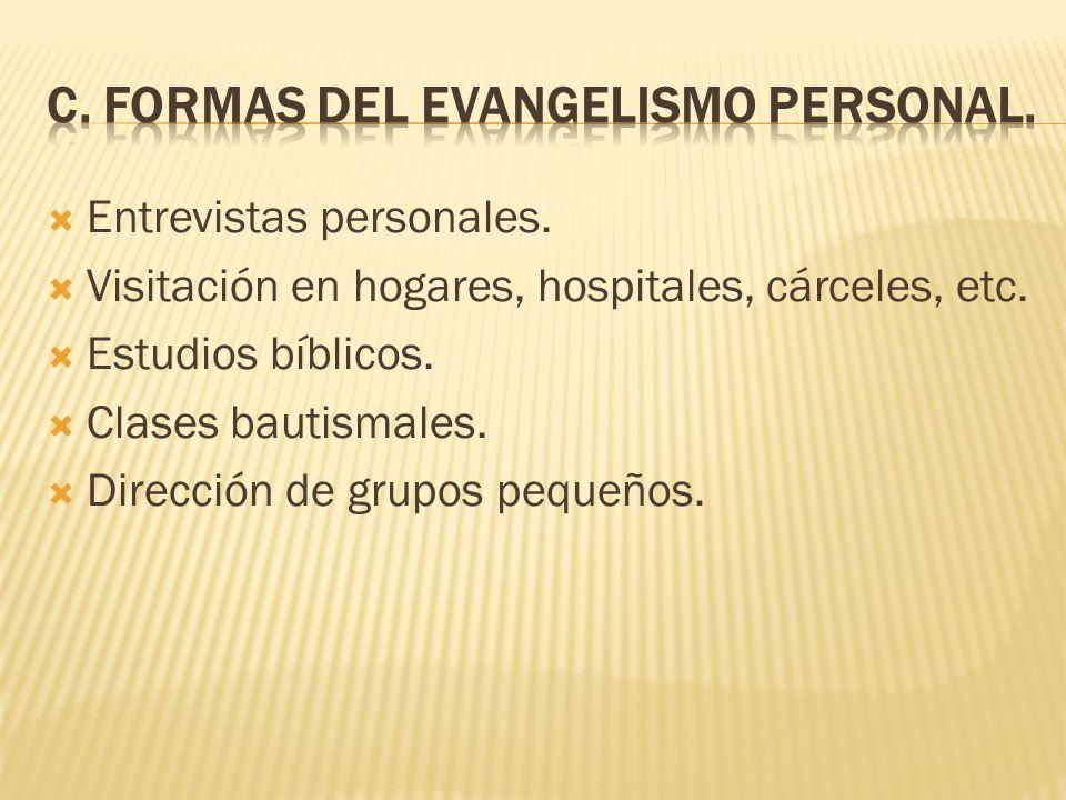 Entrevistas personales. Visitación en hogares, hospitales, cárceles, etc. Estudios bíblicos. Clases bautismales. Dirección de grupos pequeños.