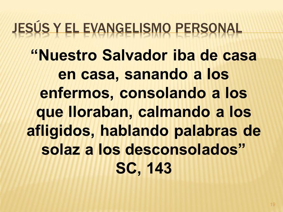 19 Nuestro Salvador iba de casa en casa, sanando a los enfermos, consolando a los que lloraban, calmando a los afligidos, hablando palabras de solaz a