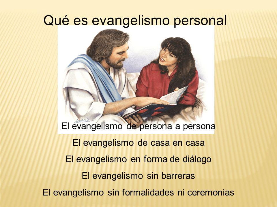 Qué es evangelismo personal El evangelismo de persona a persona El evangelismo de casa en casa El evangelismo en forma de diálogo El evangelismo sin b