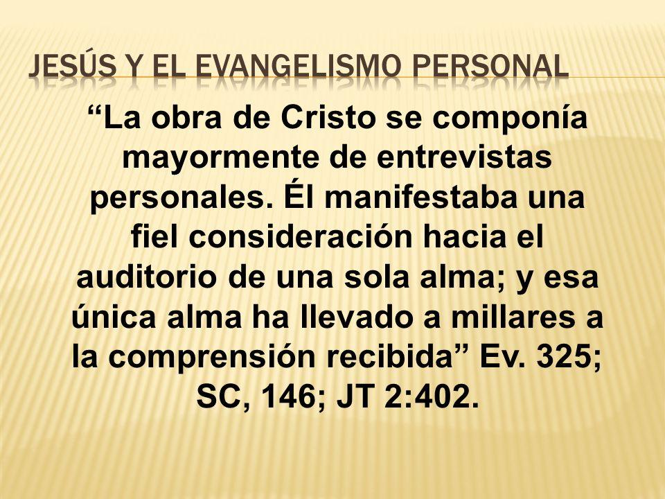 La obra de Cristo se componía mayormente de entrevistas personales. Él manifestaba una fiel consideración hacia el auditorio de una sola alma; y esa ú