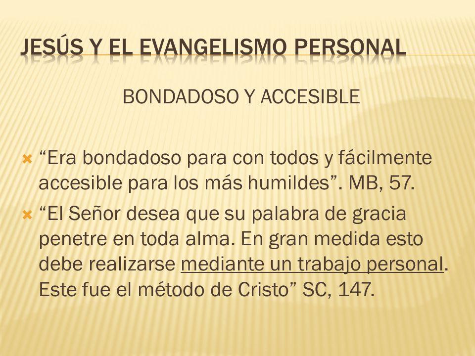 BONDADOSO Y ACCESIBLE Era bondadoso para con todos y fácilmente accesible para los más humildes. MB, 57. El Señor desea que su palabra de gracia penet