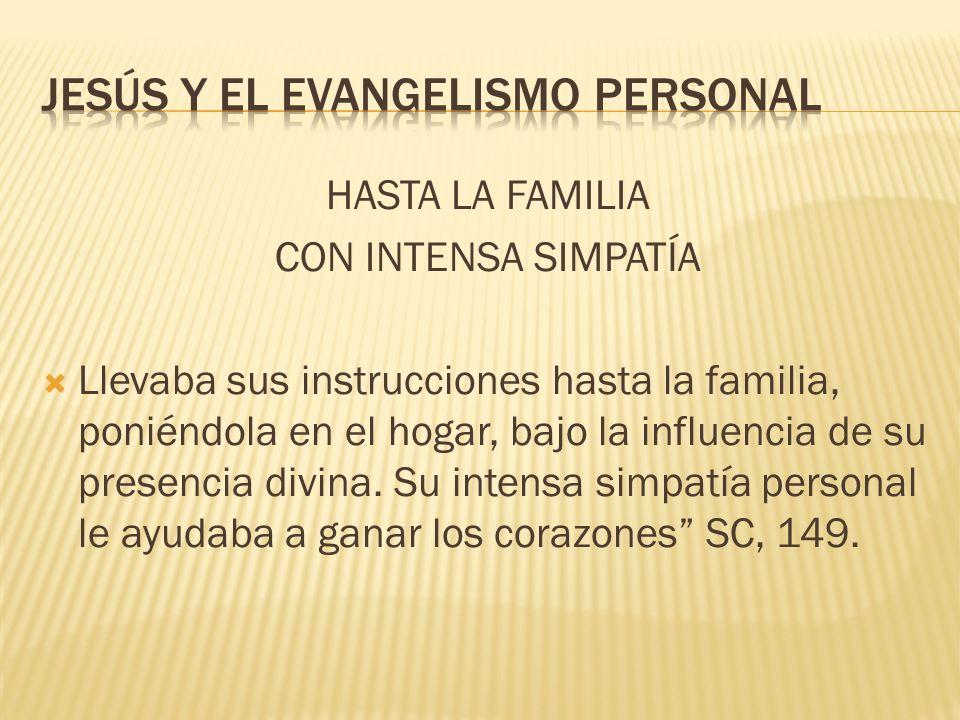 HASTA LA FAMILIA CON INTENSA SIMPATÍA Llevaba sus instrucciones hasta la familia, poniéndola en el hogar, bajo la influencia de su presencia divina. S