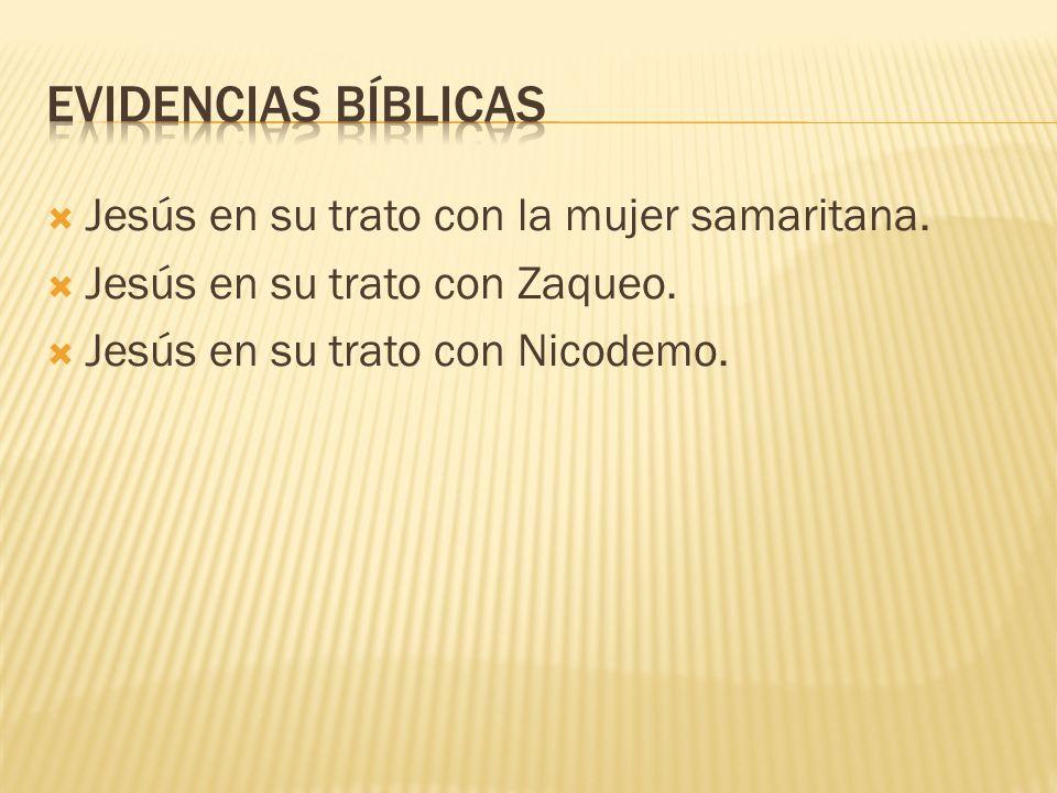 Jesús en su trato con la mujer samaritana. Jesús en su trato con Zaqueo. Jesús en su trato con Nicodemo.