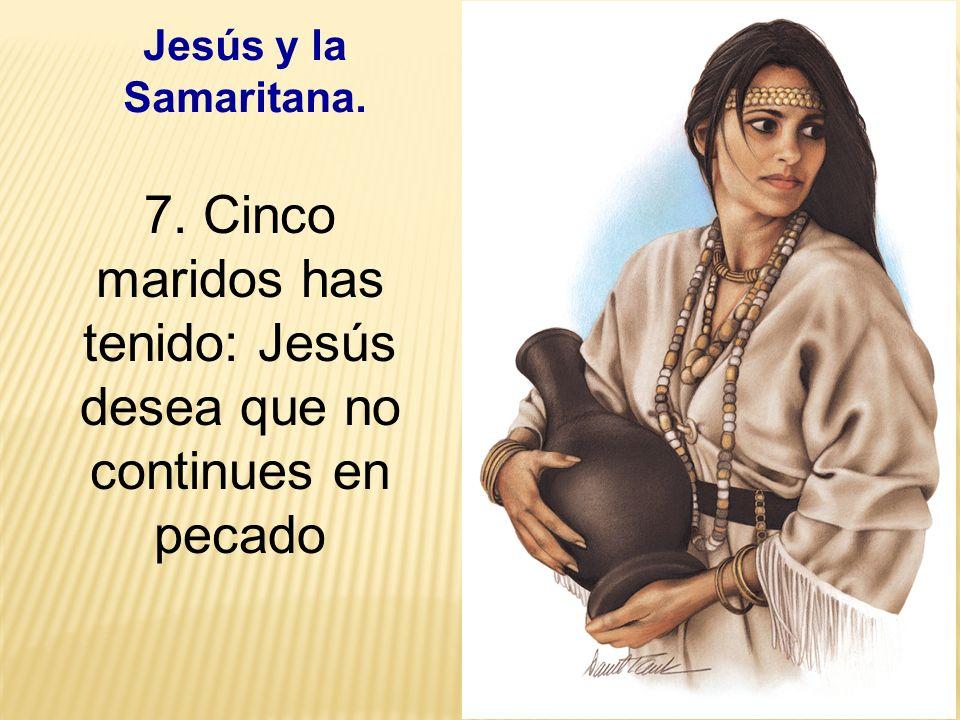 32 Jesús y la Samaritana. 7. Cinco maridos has tenido: Jesús desea que no continues en pecado