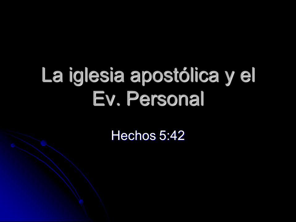 La iglesia apostólica y el Ev. Personal Hechos 5:42