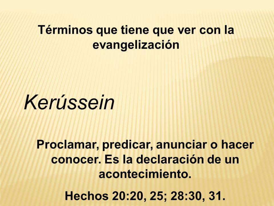 Términos que tiene que ver con la evangelización Kerússein Proclamar, predicar, anunciar o hacer conocer. Es la declaración de un acontecimiento. Hech