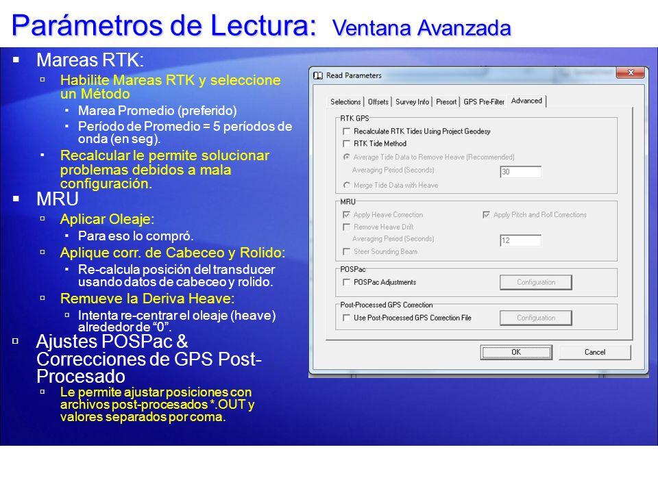 Parámetros de Lectura: Ventana Avanzada Mareas RTK: Habilite Mareas RTK y seleccione un Método Marea Promedio (preferido) Período de Promedio = 5 perí