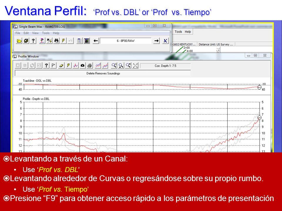 Ventana Perfil: Prof vs. DBL or Prof vs. Tiempo Levantando a través de un Canal: Use Prof vs. DBL Levantando alrededor de Curvas o regresándose sobre