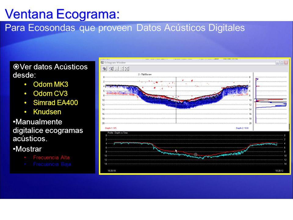 Ventana Ecograma: Ventana Ecograma: Para Ecosondas que proveen Datos Acústicos Digitales Ver datos Acústicos desde: Odom MK3 Odom CV3 Simrad EA400 Knu