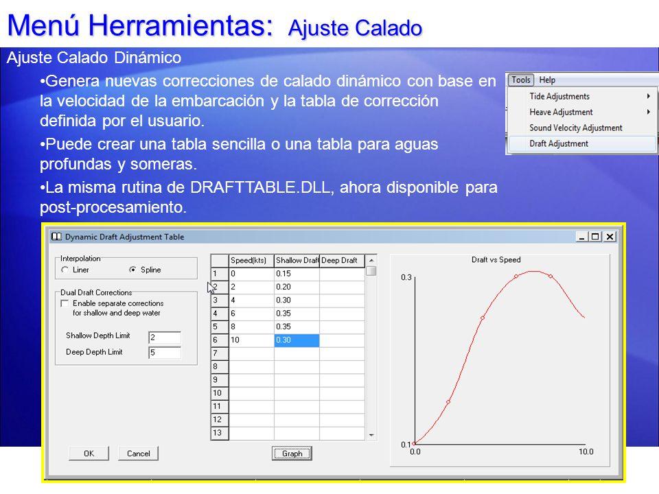 Menú Herramientas: Ajuste Calado Ajuste Calado Dinámico Genera nuevas correcciones de calado dinámico con base en la velocidad de la embarcación y la