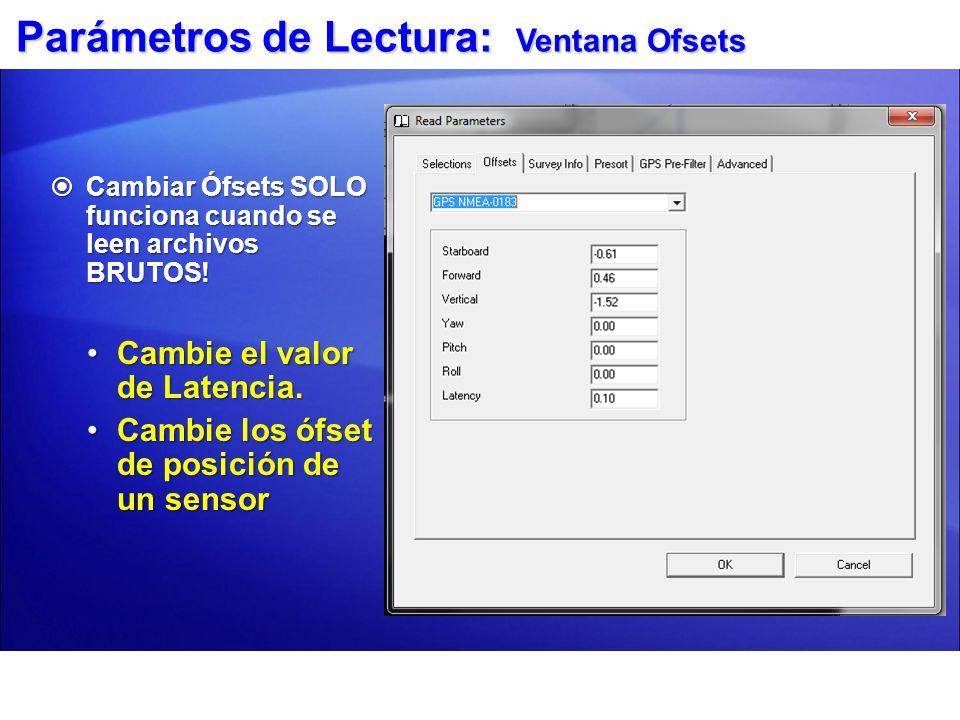 Parámetros de Lectura: Ventana Ofsets Cambiar Ófsets SOLO funciona cuando se leen archivos BRUTOS! Cambiar Ófsets SOLO funciona cuando se leen archivo