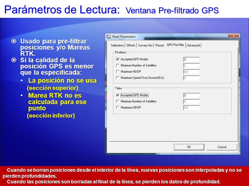 Parámetros de Lectura: Ventana Pre-filtrado GPS Usado para pre-filtrar posiciones y/o Mareas RTK. Usado para pre-filtrar posiciones y/o Mareas RTK. Si