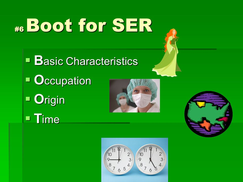 #6 Boot for SER B asic Characteristics B asic Characteristics O ccupation O ccupation O rigin O rigin T ime T ime